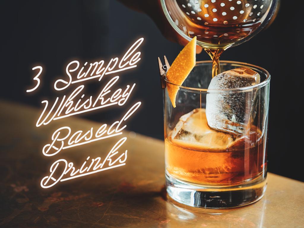 3 Simple Whiskey Based Drinks
