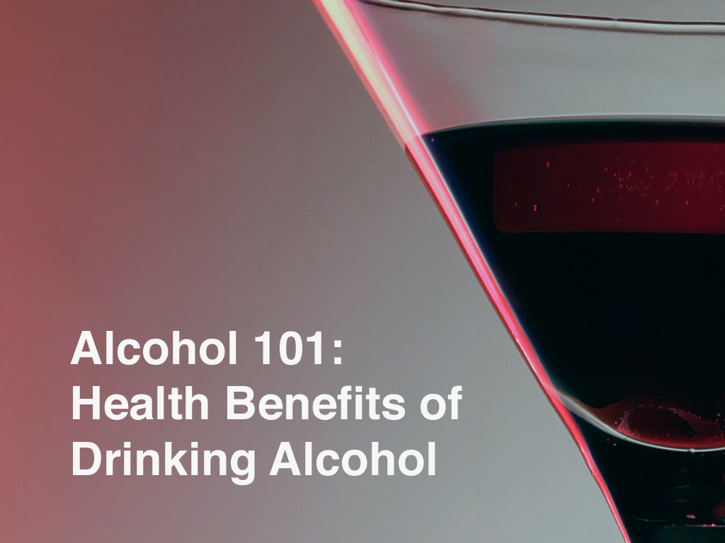 Alcohol 101- Health Benefits of Drinking Alcohol