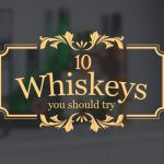 10 Whiskeys You Should Try