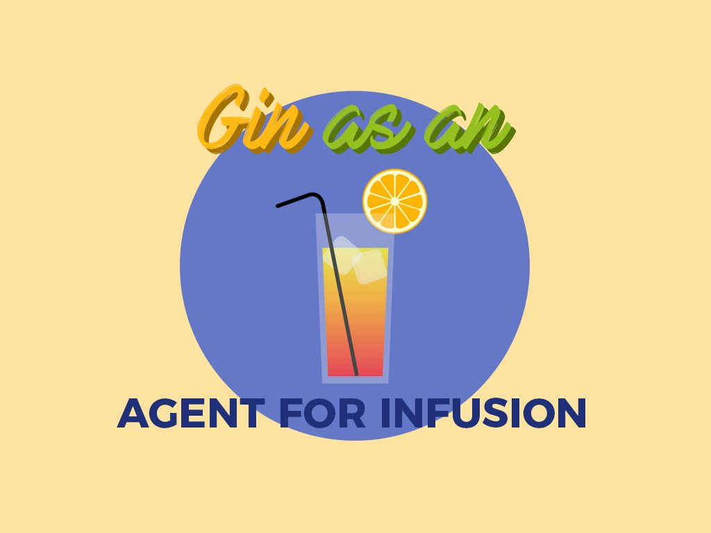 Gin as an Agent for Infusion