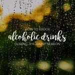 How to Enjoy Alcoholic Drinks in the Rainy Season