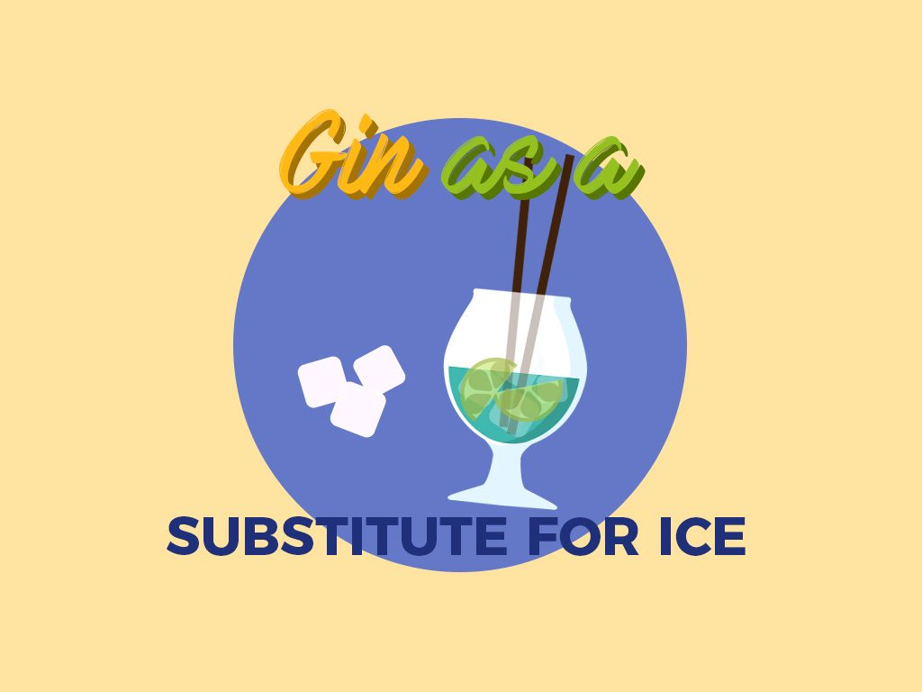 Gin as a Substitute for Ice