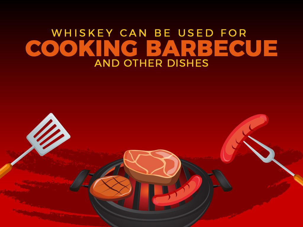 Whiskey can be used for cooking barbecue and other dishes