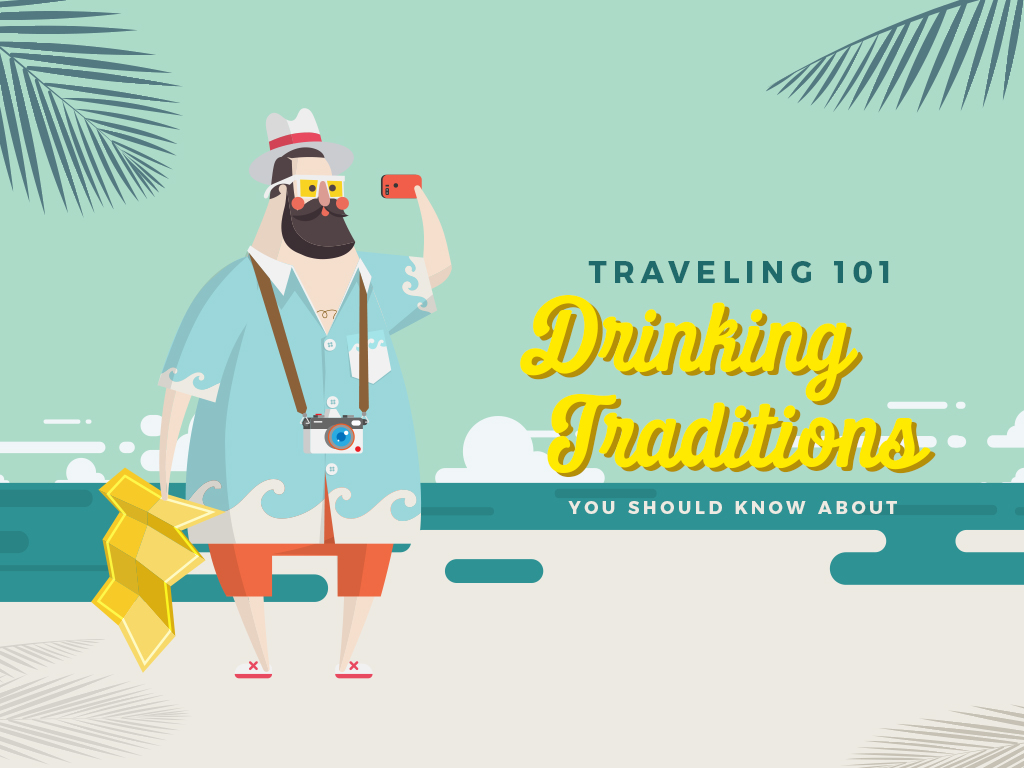 Traveling 101: Drinking Traditions You Should Know About