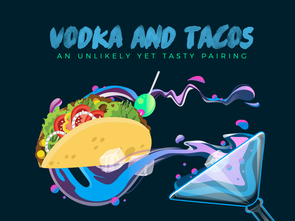 Vodka and Tacos: An Unlikely yet Tasty Pairing