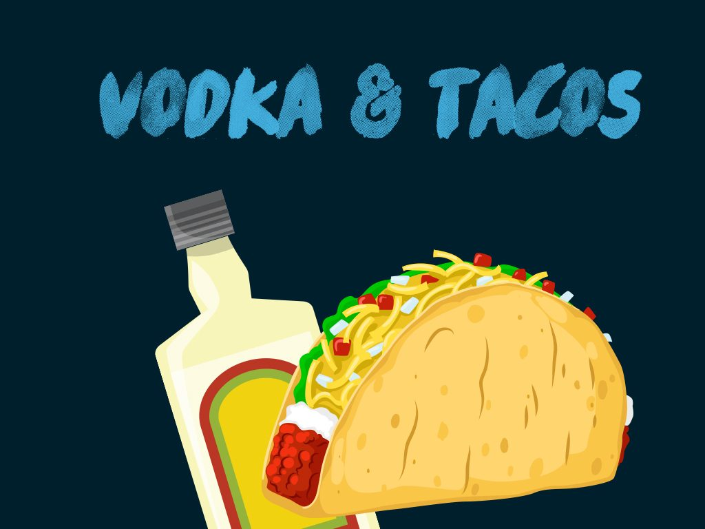 Vodka and Tacos
