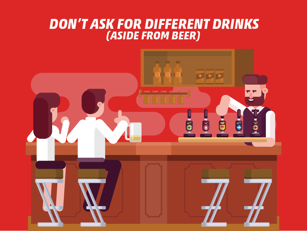 Don't: Ask for Different Drinks (Aside from Beer)