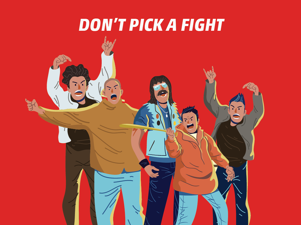 Don't: Pick a Fight