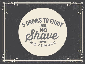 5 Drinks to Enjoy for No-Shave November