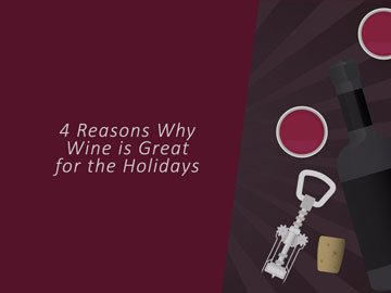 4 Reasons Why Wine is Great for the Holidays