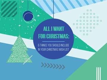 All I Want for Christmas: 6 Things You Should Include in Your Christmas Wish List
