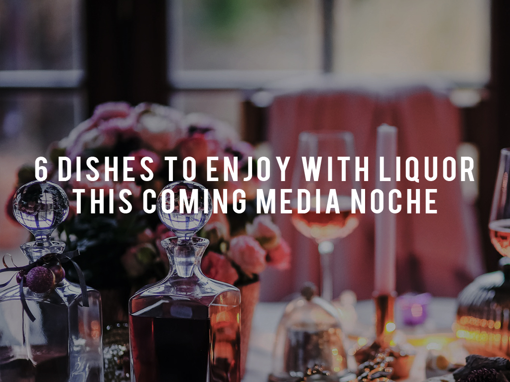 6 Dishes to Enjoy with Liquor This Coming 'Media Noche'
