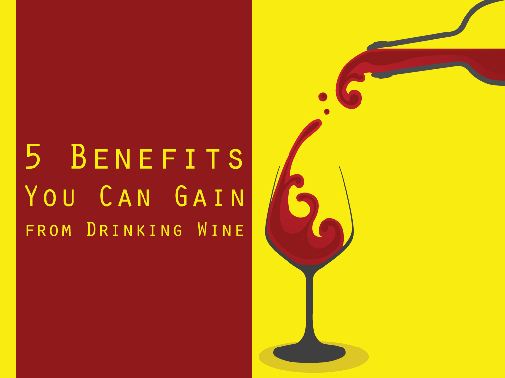 5 Benefits You Can Gain from Drinking Wine
