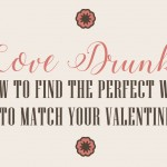 Love Drunk: How to Find the Perfect Wine to Match Your Valentine