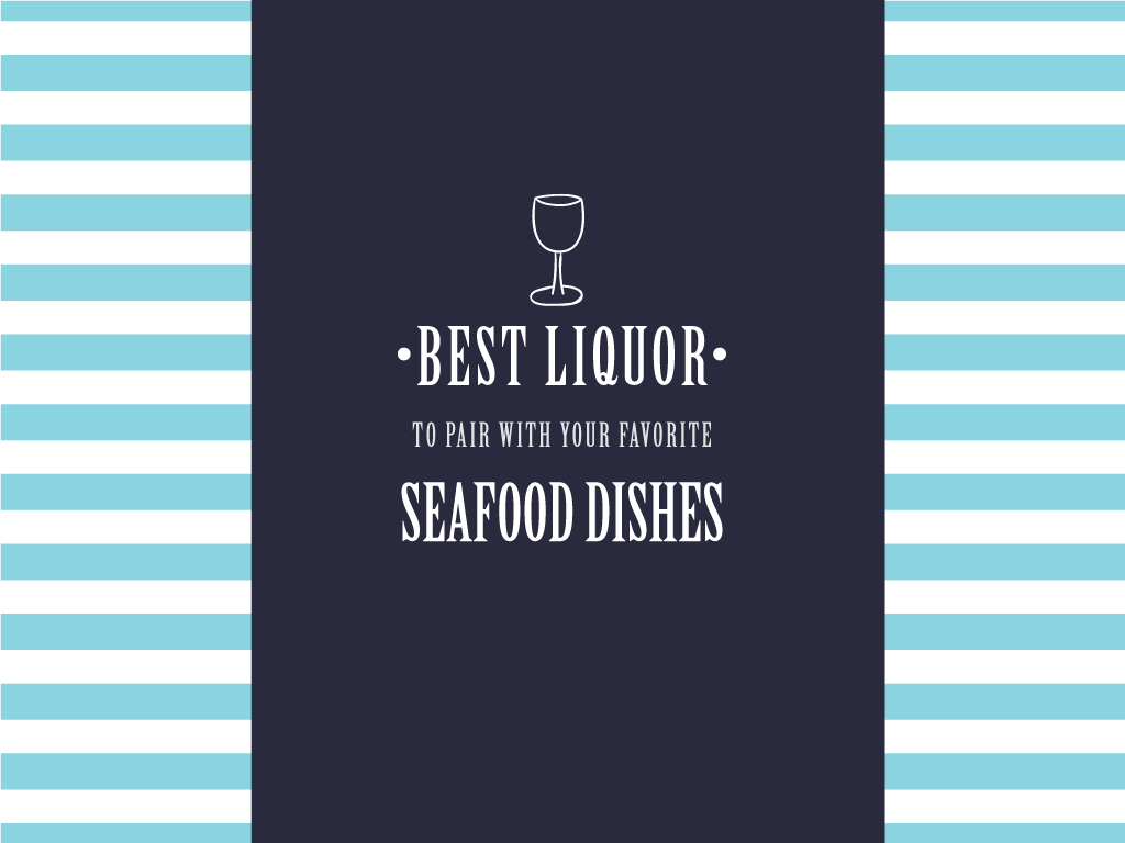 Best Liquor to Pair with Your Favorite Seafood Dishes