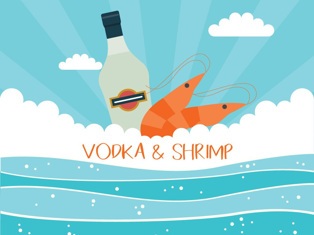 Vodka + Shrimp