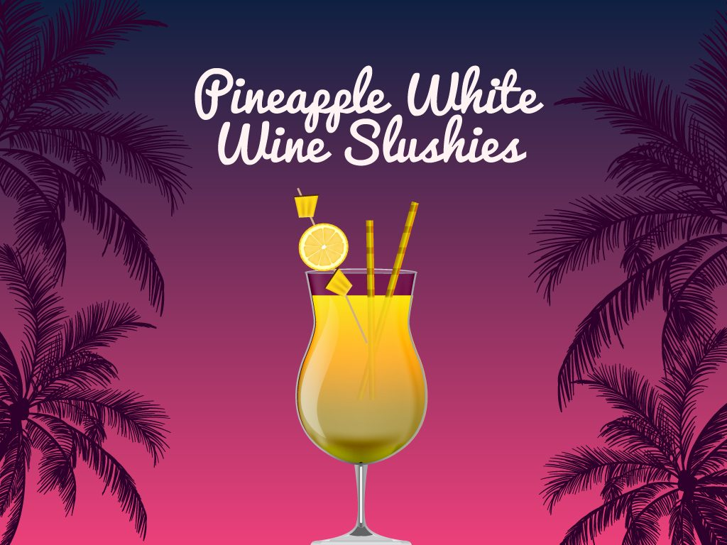 Pineapple White Wine Slushies