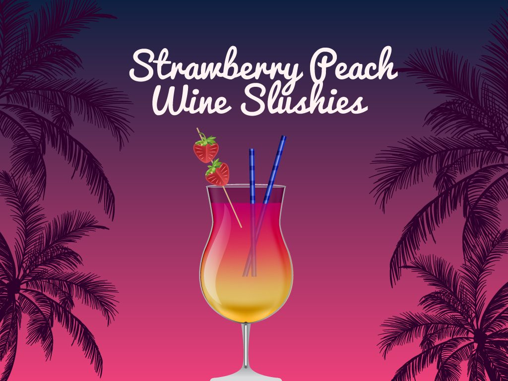 Strawberry Peach Wine Slushies