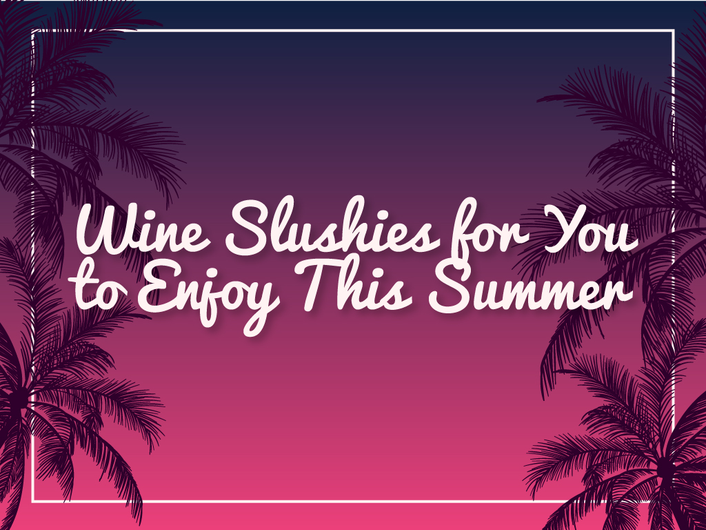 Wine Slushies for You to Enjoy This Summer