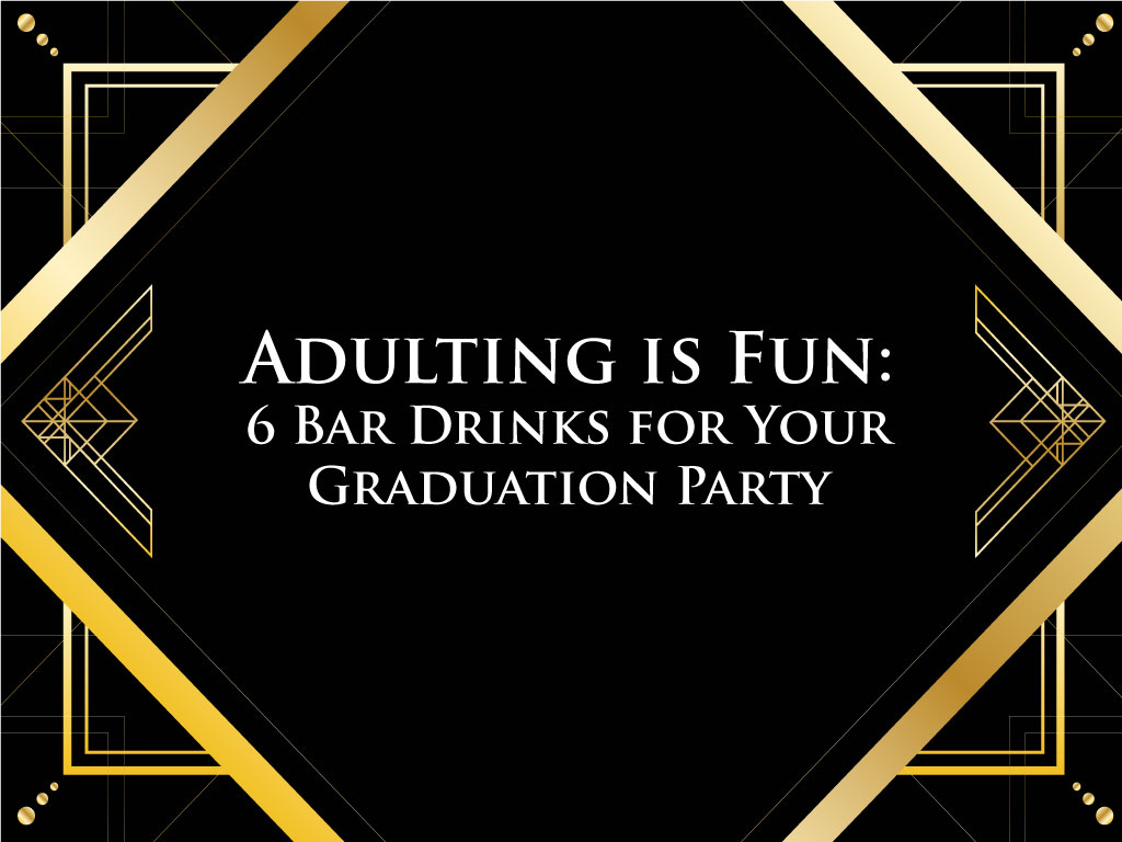 Adulting is Fun: 6 Bar Drinks for Your Graduation Party