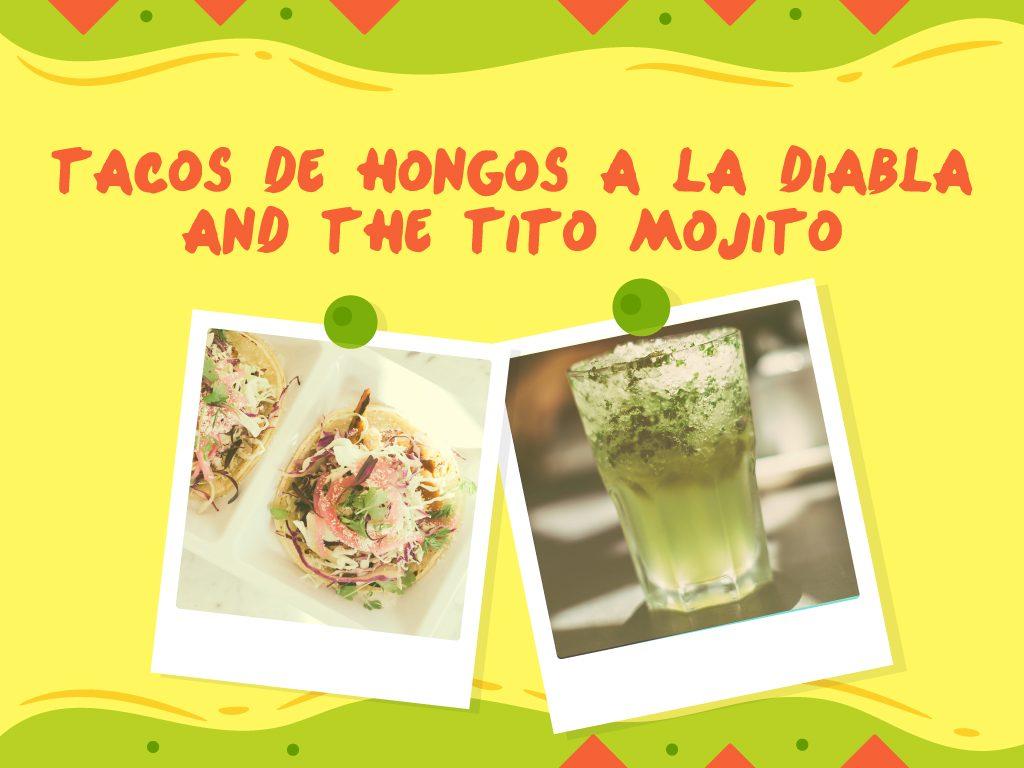 Tacos de Hongos a la Diabla and The Tito Mojito