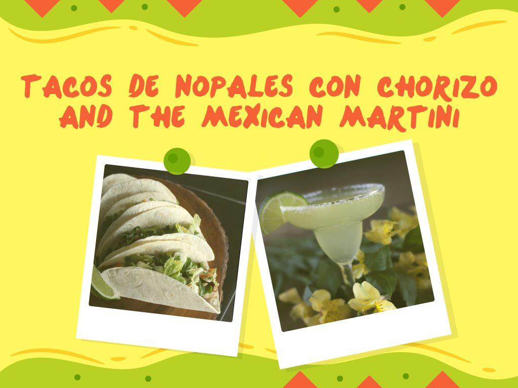 Tacos de Nopales con Chorizo and The Mexican Martini