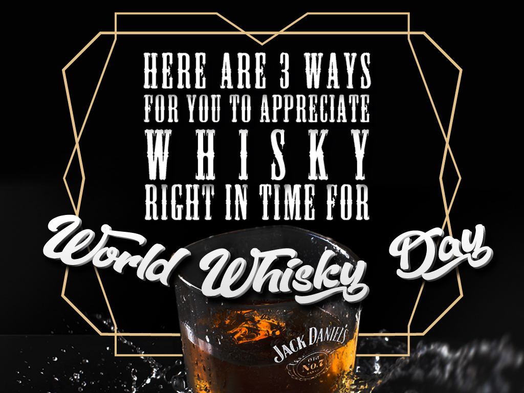 Here are 3 Ways for You to Appreciate Whiskey Right in Time for World Whiskey Day