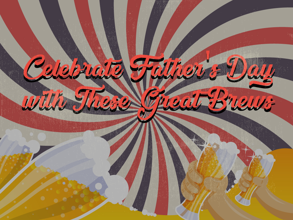 Celebrate Father's Day with These Great Brews