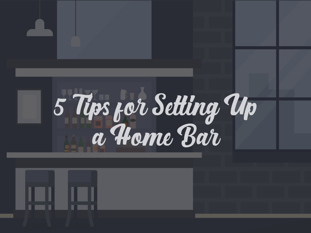 5 Tips for Setting Up a Home Bar