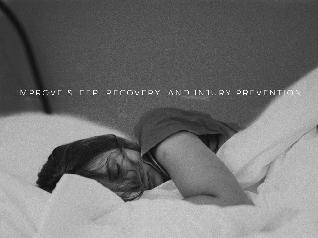 Improve Sleep, Recovery, and Injury Prevention