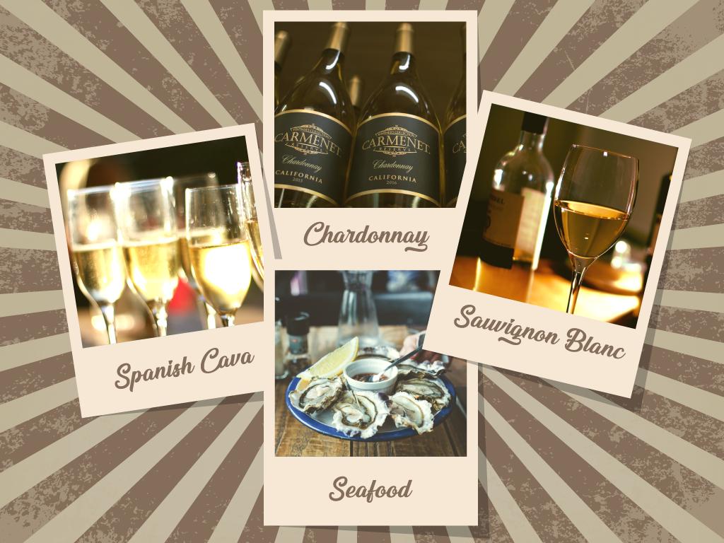 Seafood – Chardonnay, Spanish Cava, or Sauvignon Blanc