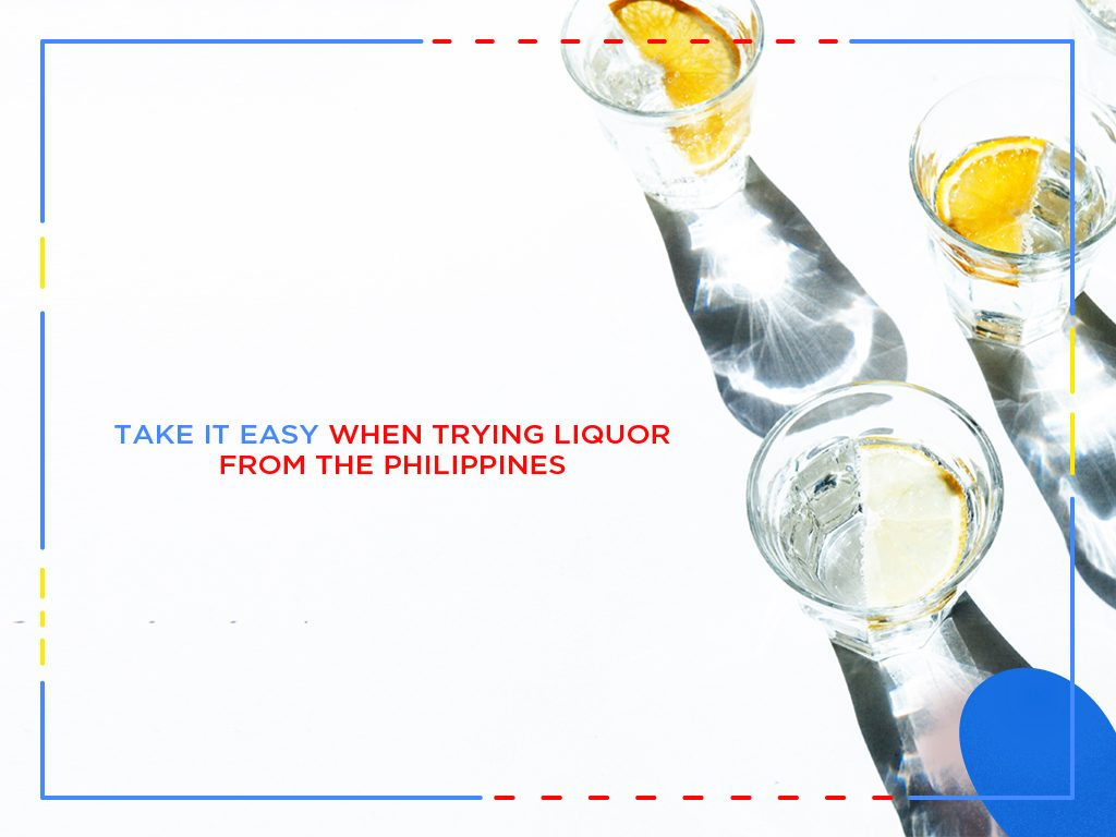 Take it easy when trying liquor from the Philippines