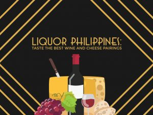 Liquor Philippines: Taste The Best Wine and Cheese Pairings