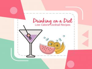 Drinking on a Diet Low-Calorie Cocktail Recipes