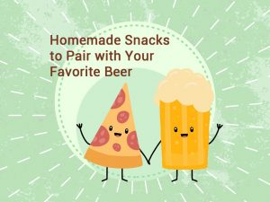 Homemade Snacks tio Pair with Your Favorite Beer
