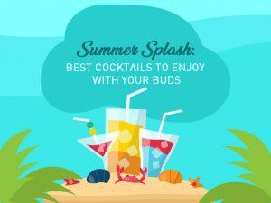 Summer Splash Best Cocktails To Enjoy With Your Buds