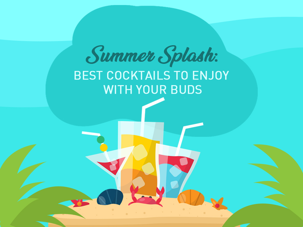 Summer Splash Best Cocktails To Enjoy With Your Buds
