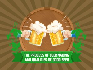 The Process Of Beer Making And Qualities Of Good Beer