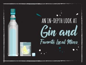 An In Depth Look At Gin And Favorite Local Mixes