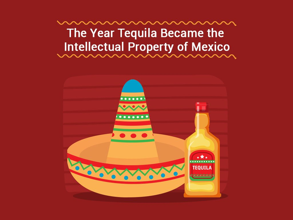 The Year Tequila Became The Intellectual Property Of Mexico