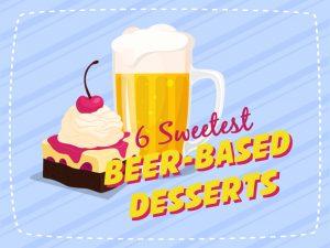 6 Sweetest Beer Based Desserts