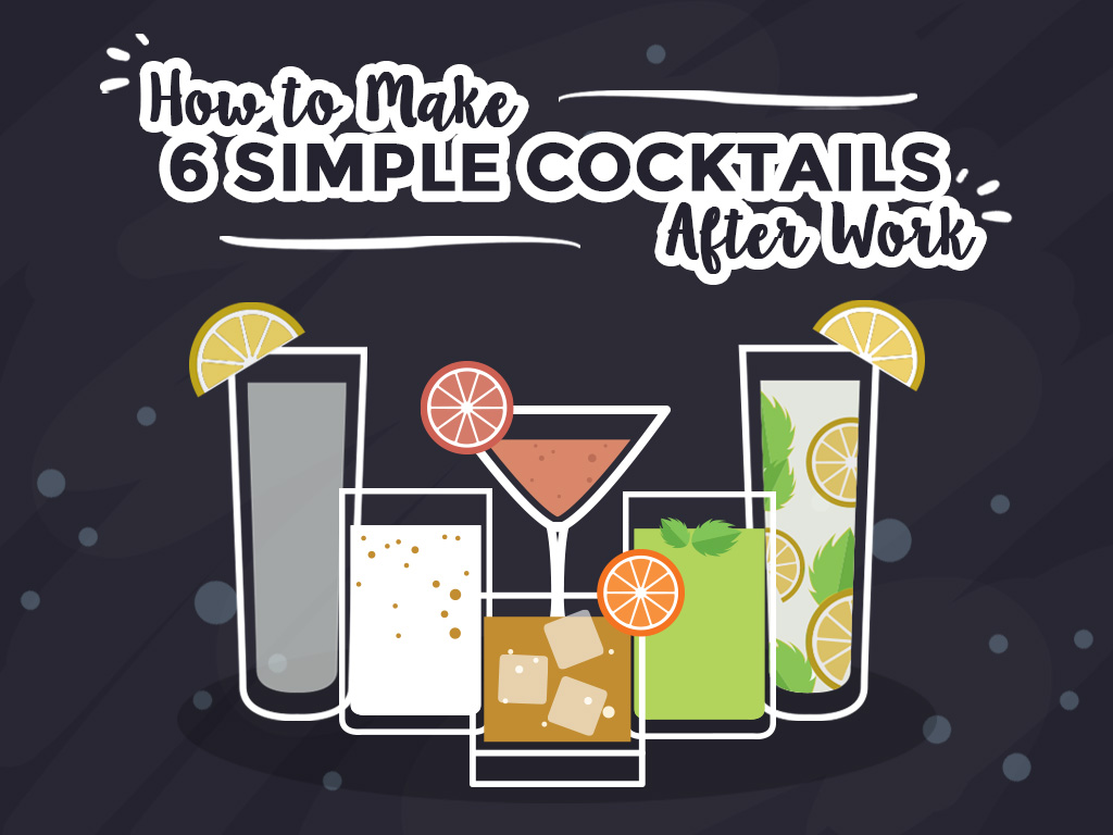 How To Make 6 Simple Cocktails After Work