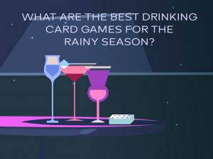 What Are The Best Drinking Card Games For The Rainy Season
