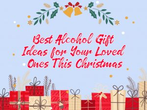 Best Alcohol Gift Ideas For Your Loved Ones This Christmas