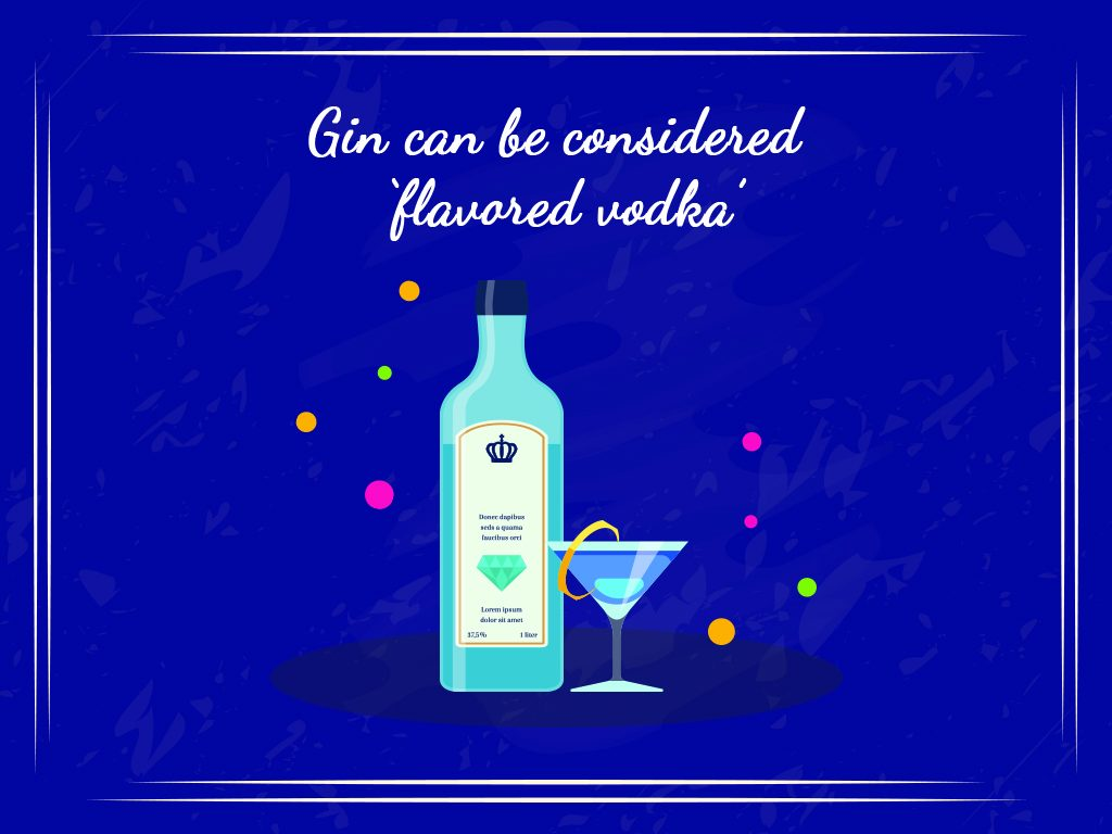 Gin Can Be Considered 'flavored Vodka'