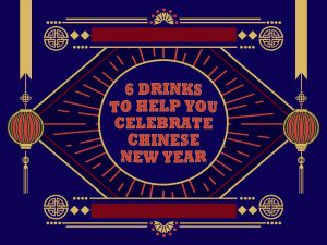 6 Drinks to Help You Celebrate Chinese New Year