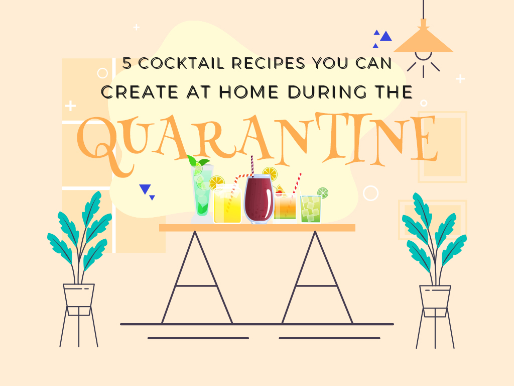 5 Cocktail Recipes You Can Create at Home Duringthe Quarantine